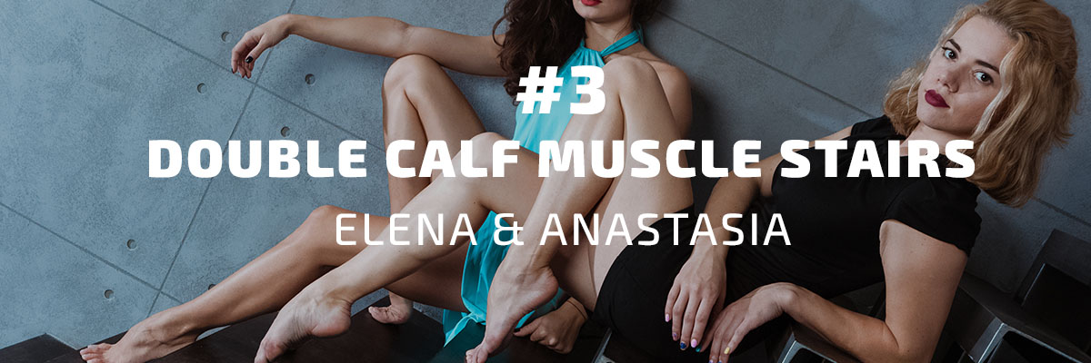 Elena & Anastasia – Double Calf Muscle Stairs